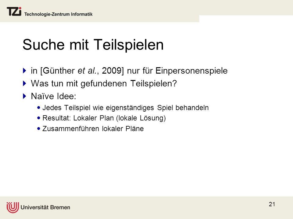 Suche mit Teilspielen in [Günther et al., 2009] nur für Einpersonenspiele. Was tun mit gefundenen Teilspielen